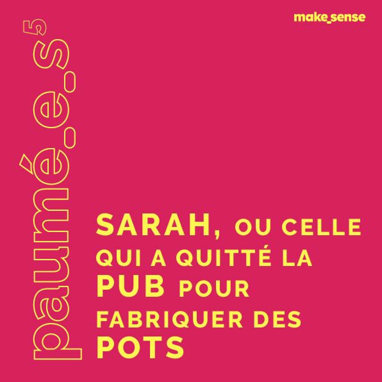 Episode #5 : Sarah, Celle Qui a Quitté la Pub pour Fabriquer des Pots