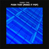 DANNY TIME - Push That (Make It Pop)