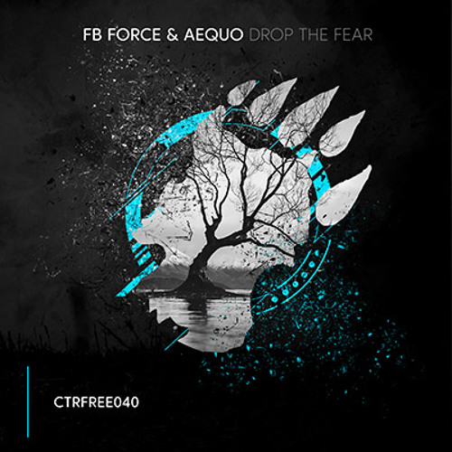 FB Force & Aequo - Drop The Fear [CTRFREE040 10.12.18]