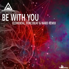 Paranormal Attack - Be With You (Elemental, Forcebeat & John Bittar Remix)