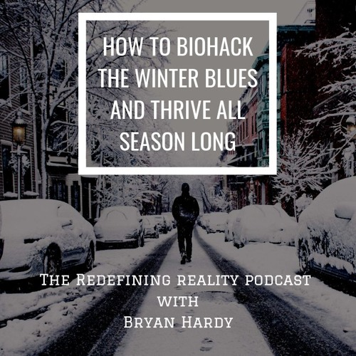 How To BioHack The Winter Blues and Thrive All Season Long - Ep. 68