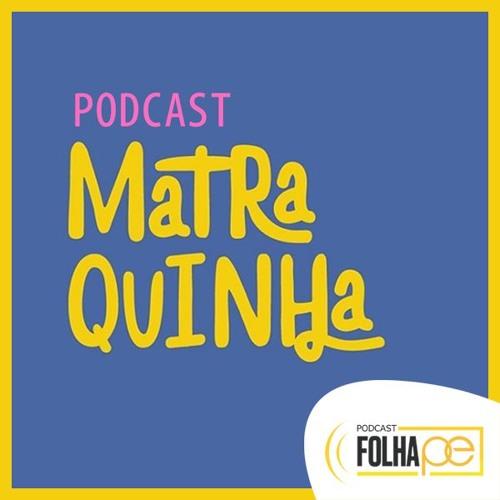 Podcast Matraquinha