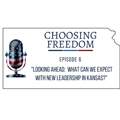 Looking Ahead: What Can We Expect With New Leadership in Kansas (Episode 6)