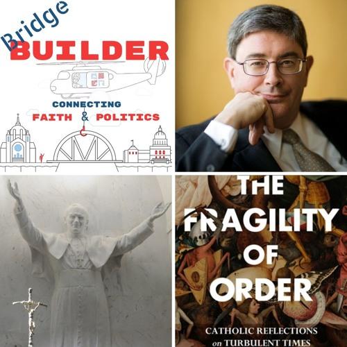 "George Weigel on ""The Fragility of Order"", JPII & The Church in America"
