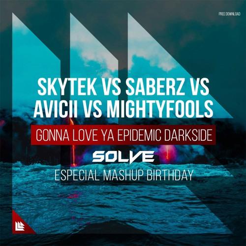 SaberZ Vs Skytek Vs Avicii-Gonna Love Ya Epidemic Darkside(SOLVE Especial Mashup Birthday) 17-12-18