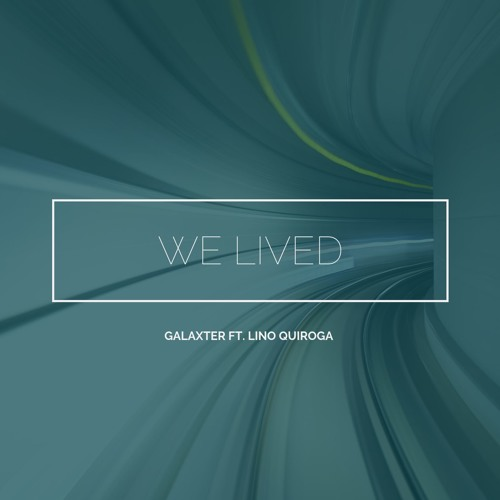 Galaxter Ft. Lino Quiroga We Lived