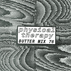 Butter Mix #76 - Physical Therapy