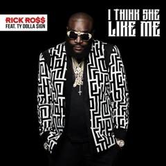 Rick Ross feat. Ty $ ~ I Think She Like Me (remix)