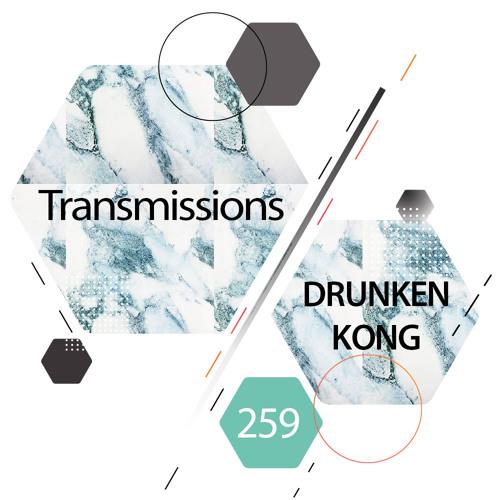 Transmissions 259 with Drunken Kong