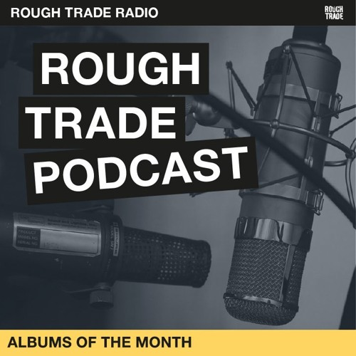 Rough Trade Podcast - Episode 37 (Albums of the Month - December 2018)