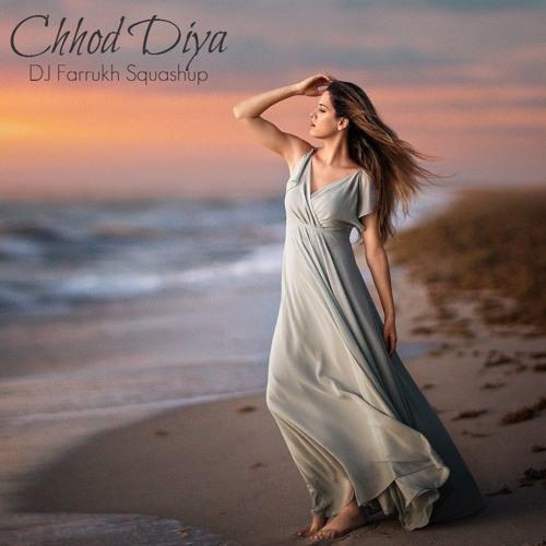 Chhod Diya | Arijit Singh | DJ Farrukh Squashup