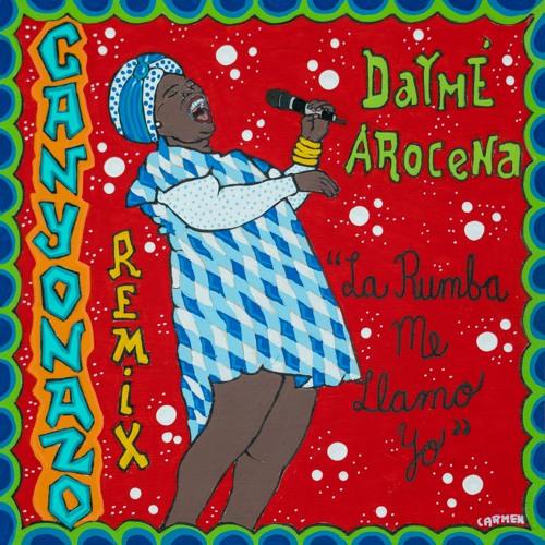 Dayme Arocena - La Rumba Me Llamo Yo (Canyonazo Remix)