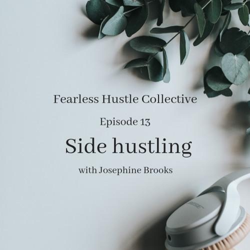 13: Side hustling with Josephine Brooks