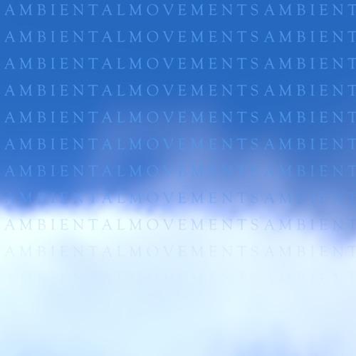 Ambiental Movements - Atmospheric Dreams+ CONTRASTS Part 1 (1/24)
