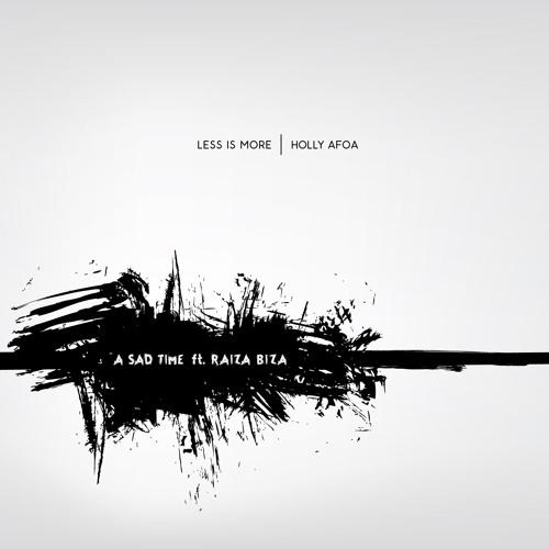 Less Is More ft. Holly Afoa, Raiza Biza - A Sad Time