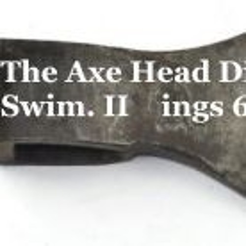 The Axe Head Did Swim II Kings 6