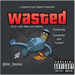 Wasted (Feat. Caveman and *Loner*)[Prod. Juan 'Nitto']