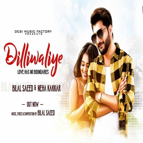 DilliWaliye | Bilal Saeed & Neha Kakkar | Latest Punjabi Songs 2018