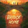 The Bridge Home by Padma Venkatraman, read by Padma Venkatraman