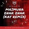 Maimuna Enak Enak (Kay Remix)