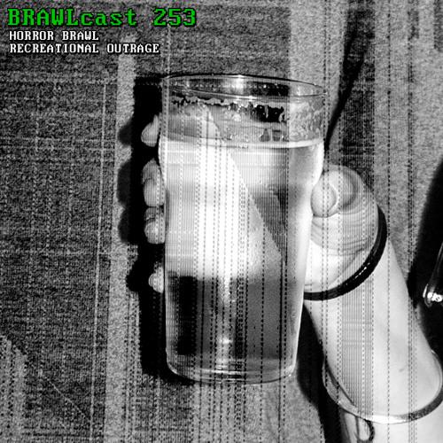 BRAWLcast 253 Horror Brawl - Recreational Outrage