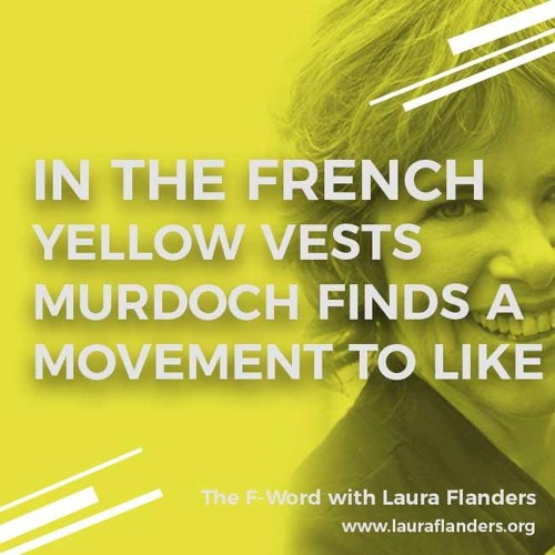 F-Word:  In the French Yellow Vests Murdoch Finds a Movement to Like