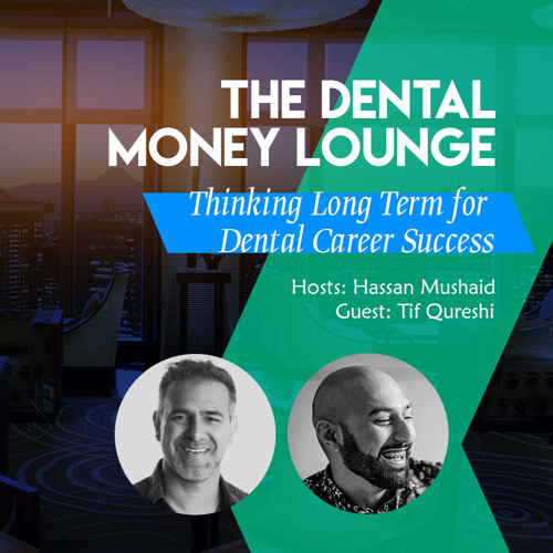 Episode 10: The Dental Money Lounge, Thinking Long Term for Dental Career Success, featuring Tif Qureshi