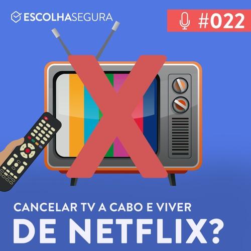 #022. Já dá cancelar a TV à Cabo e viver de Netflix?