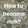 How to become rich?