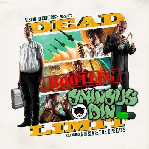 Deader Limit - Noisia & The Upbeats (Ominous Din vs Freshney bootleg