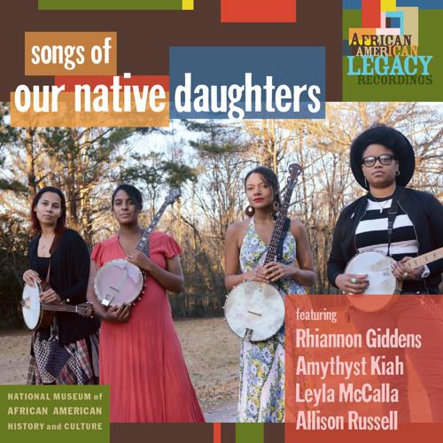 Our Native Daughters (Giddens, Kiah, McCalla, Russell) - Mama's Cryin' Long