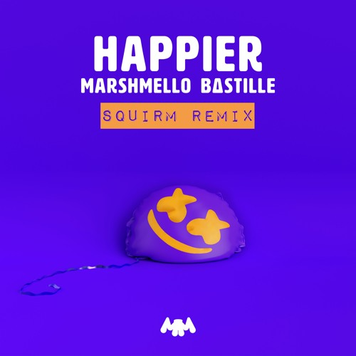 Happier (SQUIRM Remix) - Marshmello & Bastille