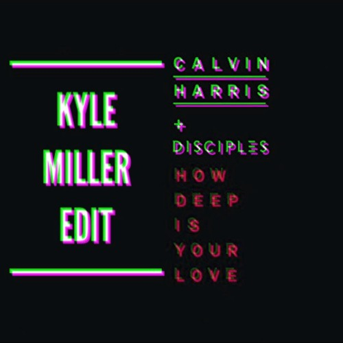Calvin Harris & Disciples - How Deep Is Your Love (Kyle Miller Edit) [Audio]