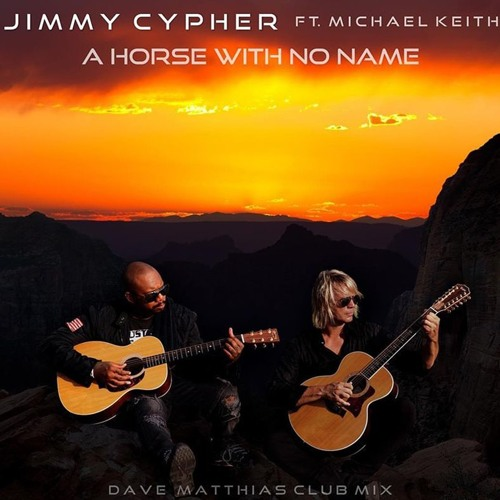 Jimmy Cypher feat. Michael Keith - A Horse With No Name  (The Dave Matthias Remixes)