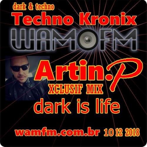 ARTIN.P @ Wamfm.com.br Dark is life on 10.12.2018 Darktechno actived