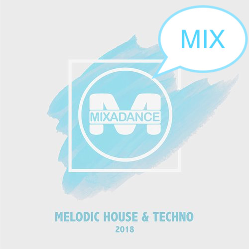 Mixadance FM - Melodic House and Techno Mix 2018