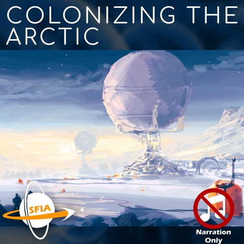 Colonizing The Arctic (Narration Only)