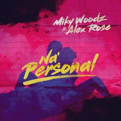 MIKY WOODZ FT ALEX ROSE - NA PERSONAL