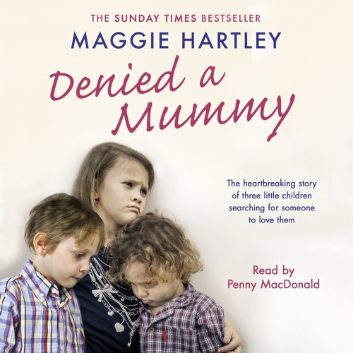 Denied a Mummy by Maggie Hartley, read by Penny MacDonald