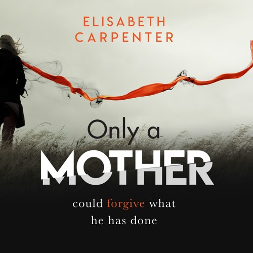 Only a Mother by Elisabeth Carpenter, read by Julia Franklin