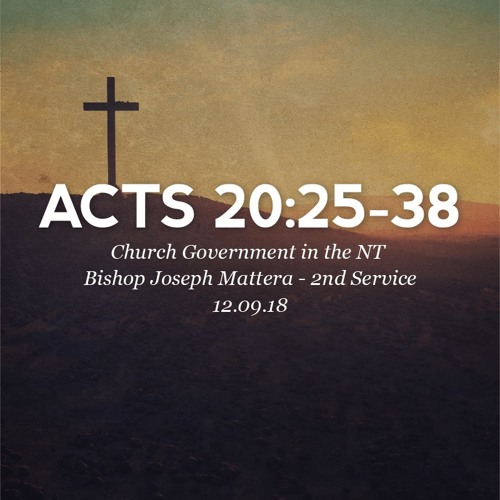 12.09.18 - Acts 20: 25-38 - Church Government in the NT - Bishop Joseph Mattera - 2nd Service