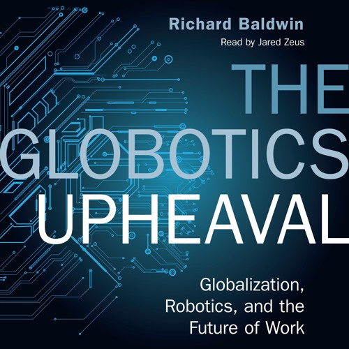 The Globotics Upheaval by Richard Baldwin, read by Jared Zeus