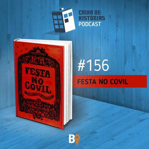 Caixa de Histórias 156 – Festa no Covil