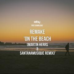 Free Download: Remake 'On the beach (Martin HERRS & Santanamusique Remix)'
