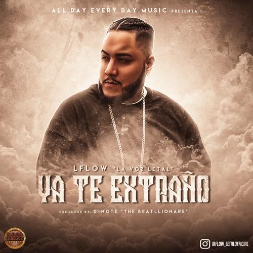 "LFlow ""La Voz Letal"" - Ya Te Extrano (Prod. D-Note The Beatllionare)"
