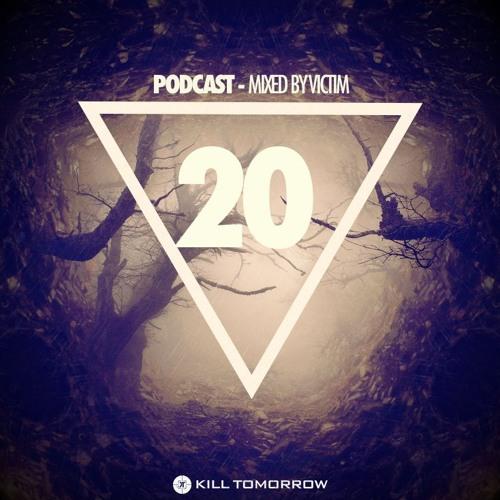 KILL TOMORROW PODCAST 020 [Mixed by Victim]