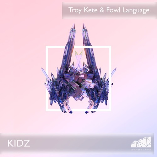 Troy Kete & Fowl Language - Kidz