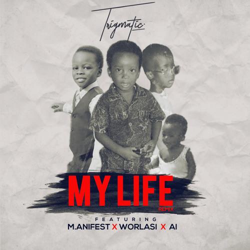 My Life (Remix) ft. Worlasi, A.I & M.anifest