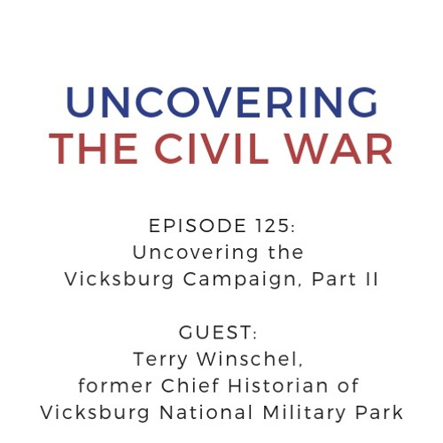 Episode 125: Uncovering the Vicksburg Campaign, Part II