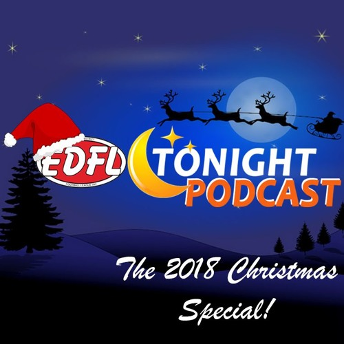 EDFL Tonight Podcast - The 2018 Christmas Special